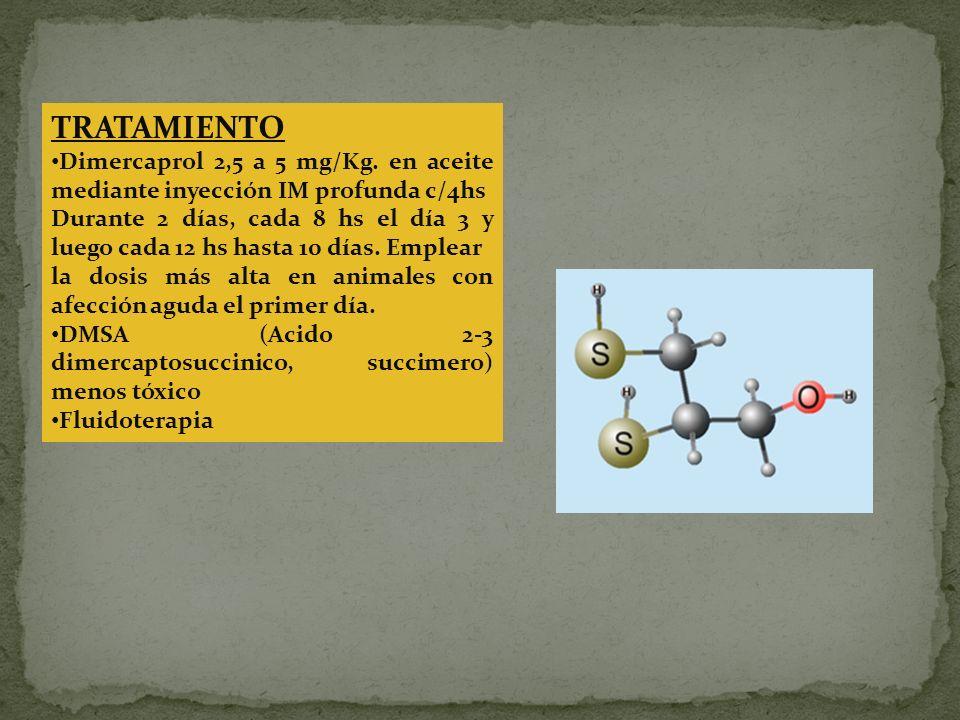 TRATAMIENTO Dimercaprol 2,5 a 5 mg/Kg. en aceite mediante inyección IM profunda c/4hs.