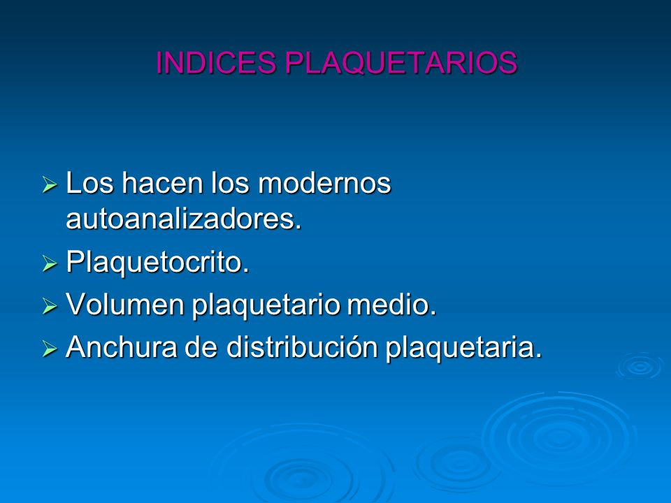 INDICES PLAQUETARIOSLos hacen los modernos autoanalizadores. Plaquetocrito. Volumen plaquetario medio.