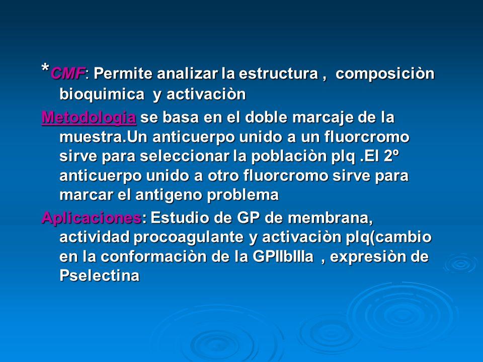 *CMF: Permite analizar la estructura , composiciòn bioquimica y activaciòn