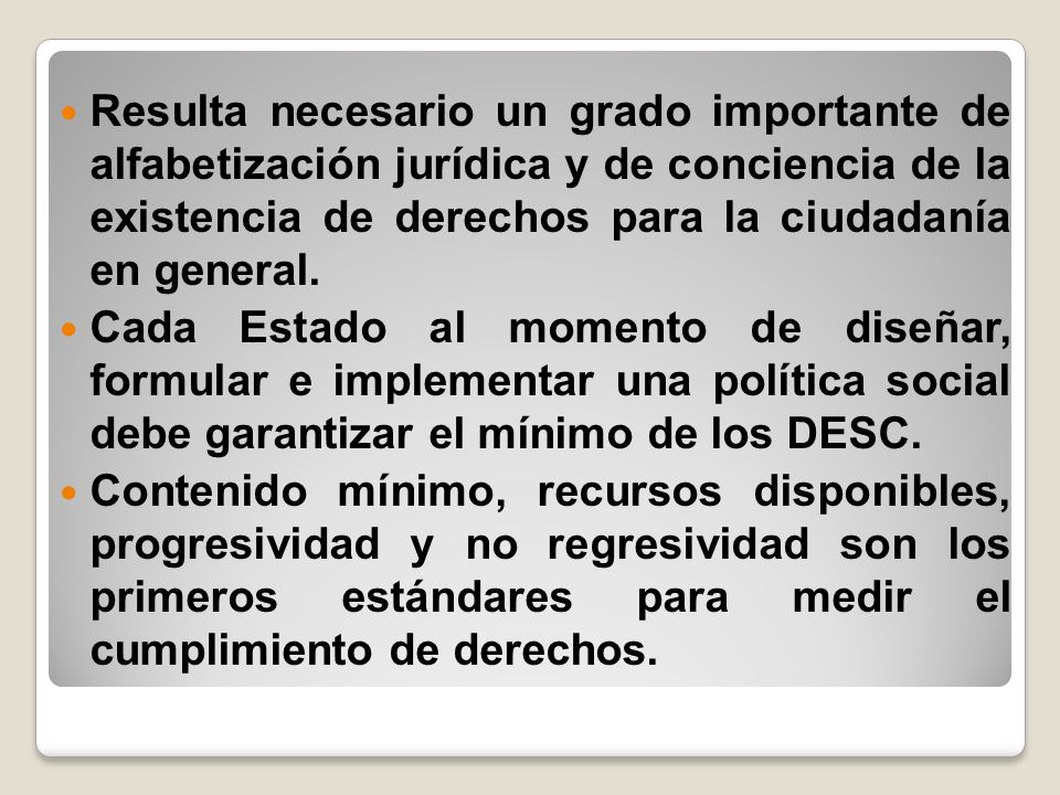 Resulta necesario un grado importante de alfabetización jurídica y de conciencia de la existencia de derechos para la ciudadanía en general.