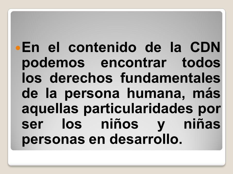 En el contenido de la CDN podemos encontrar todos los derechos fundamentales de la persona humana, más aquellas particularidades por ser los niños y niñas personas en desarrollo.