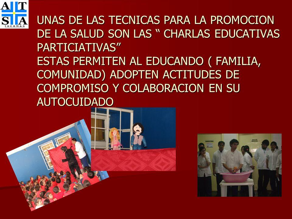 UNAS DE LAS TECNICAS PARA LA PROMOCION DE LA SALUD SON LAS CHARLAS EDUCATIVAS PARTICIATIVAS ESTAS PERMITEN AL EDUCANDO ( FAMILIA, COMUNIDAD) ADOPTEN ACTITUDES DE COMPROMISO Y COLABORACION EN SU AUTOCUIDADO