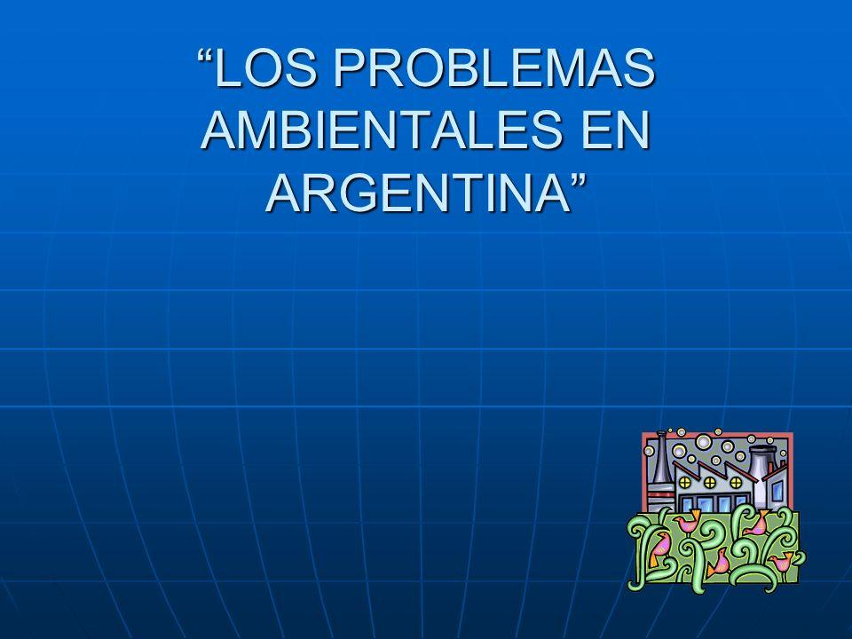 LOS PROBLEMAS AMBIENTALES EN ARGENTINA