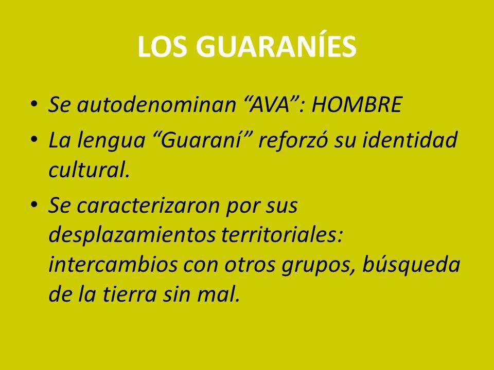LOS GUARANÍES Se autodenominan AVA : HOMBRE