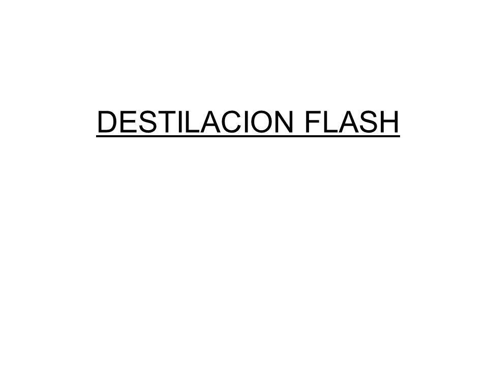 DESTILACION FLASH