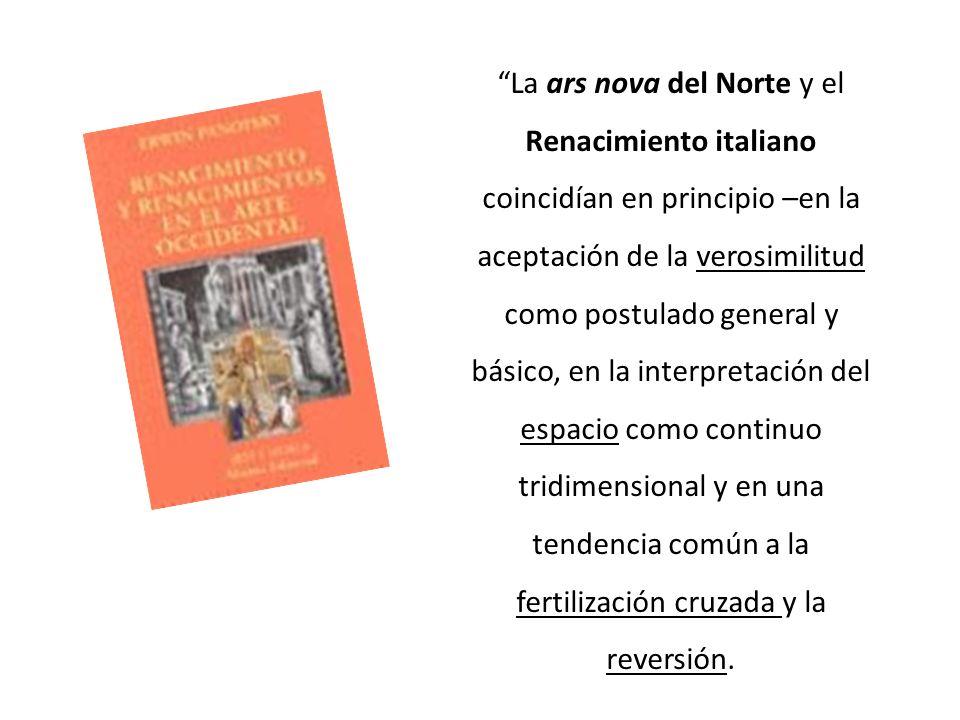 La ars nova del Norte y el Renacimiento italiano coincidían en principio –en la aceptación de la verosimilitud como postulado general y básico, en la interpretación del espacio como continuo tridimensional y en una tendencia común a la fertilización cruzada y la reversión.