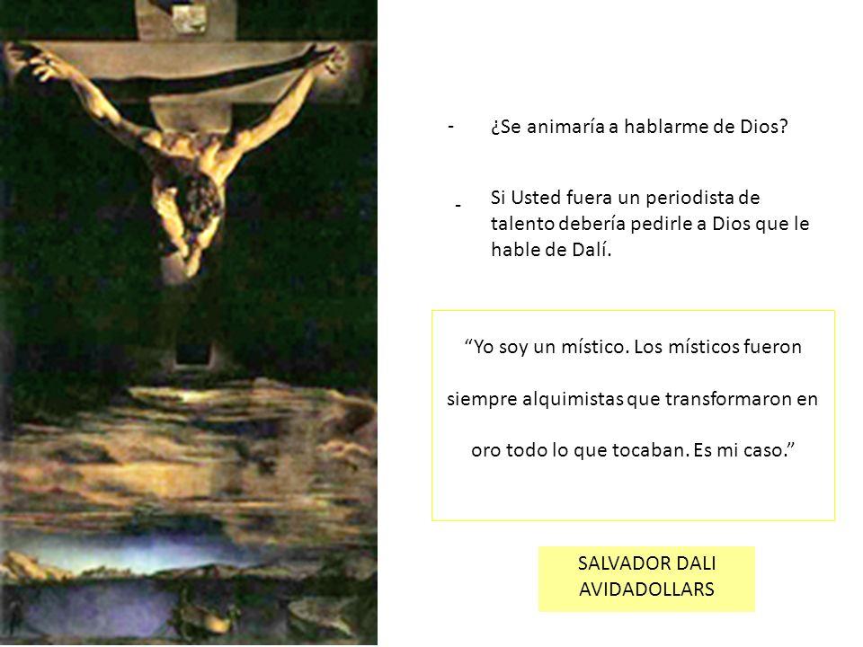 - ¿Se animaría a hablarme de Dios Si Usted fuera un periodista de talento debería pedirle a Dios que le hable de Dalí.