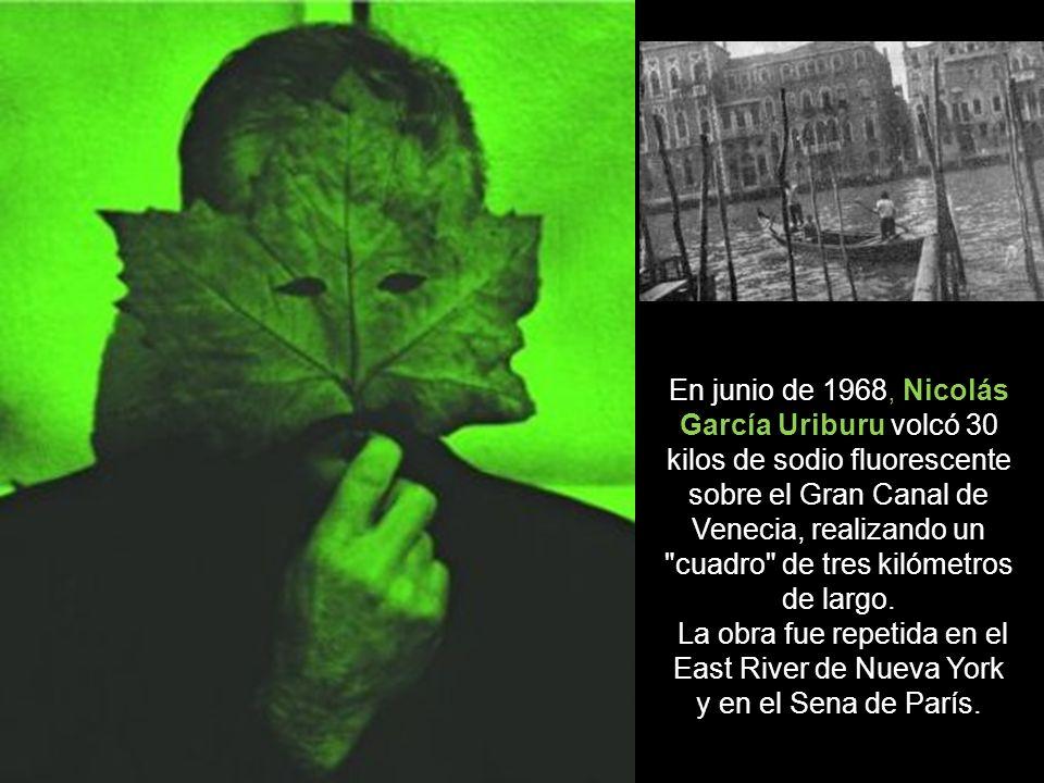En junio de 1968, Nicolás García Uriburu volcó 30 kilos de sodio fluorescente sobre el Gran Canal de Venecia, realizando un cuadro de tres kilómetros de largo.