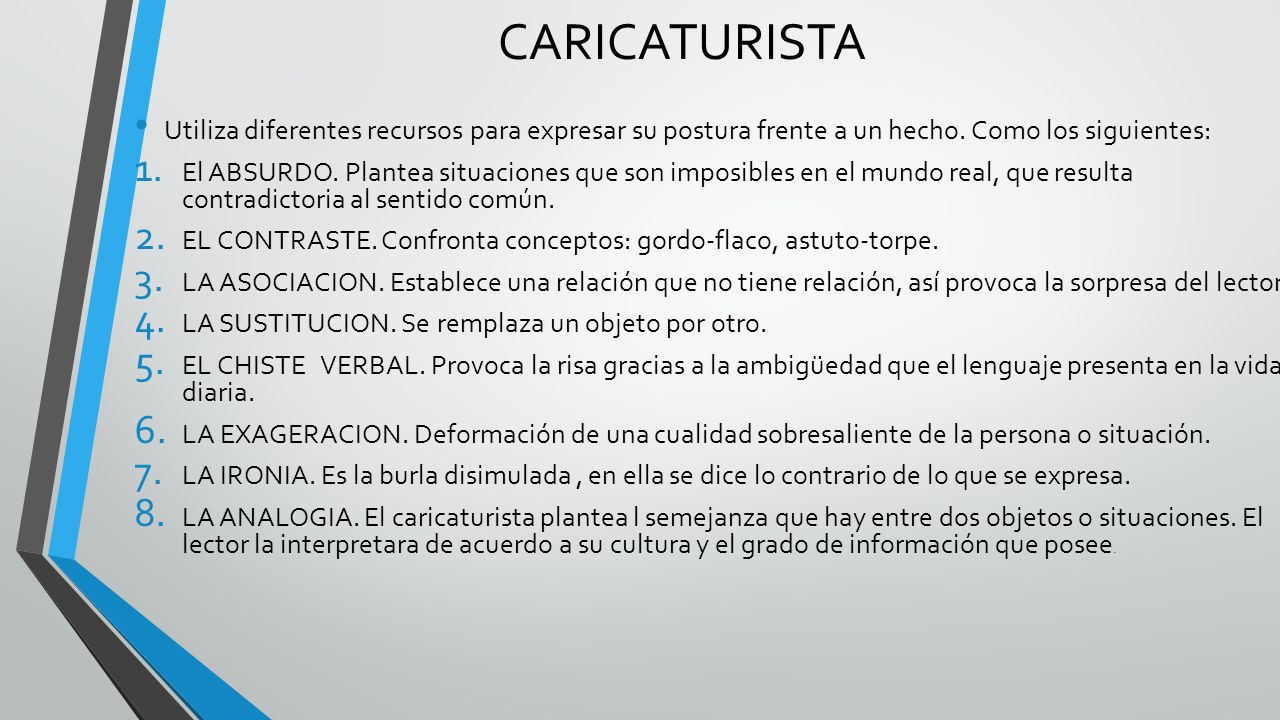 CARICATURISTA Utiliza diferentes recursos para expresar su postura frente a un hecho. Como los siguientes: