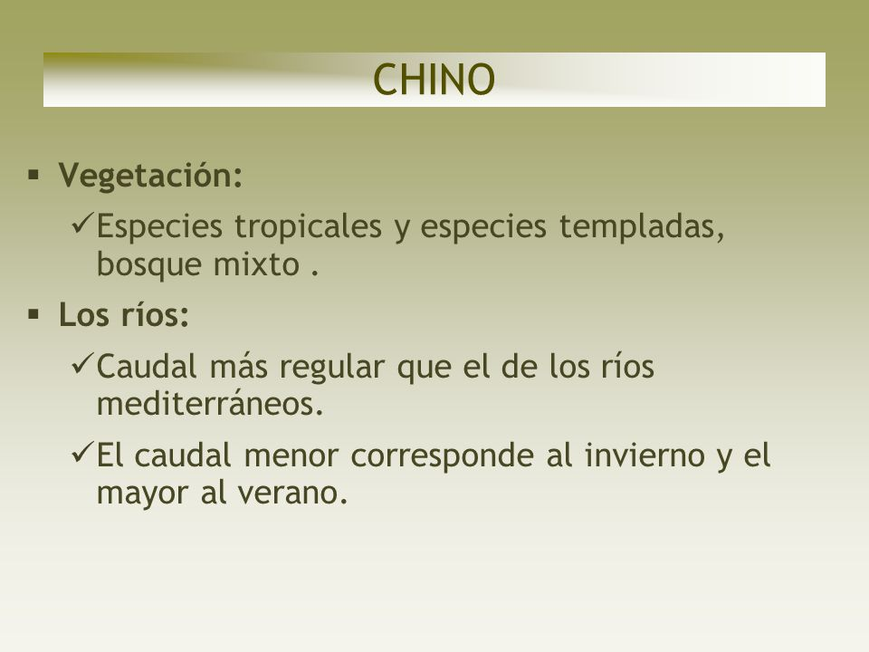 CHINO Vegetación: Especies tropicales y especies templadas, bosque mixto . Los ríos: Caudal más regular que el de los ríos mediterráneos.