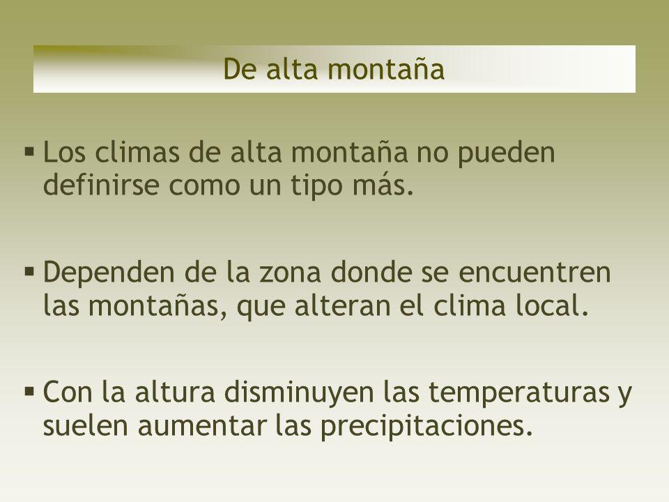 De alta montaña Los climas de alta montaña no pueden definirse como un tipo más.