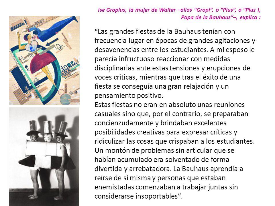 Ise Gropius, la mujer de Walter –alias Gropi , o Pius , o Pius I, Papa de la Bauhaus –, explica :