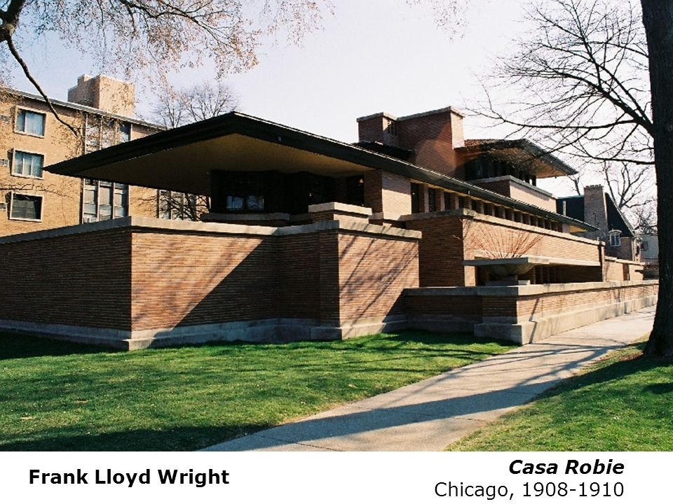 Casa Robie Chicago, 1908-1910 Frank Lloyd Wright