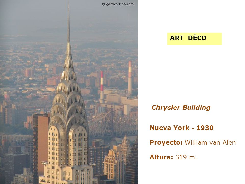 ART DÉCO Chrysler Building Nueva York - 1930 Proyecto: William van Alen Altura: 319 m.