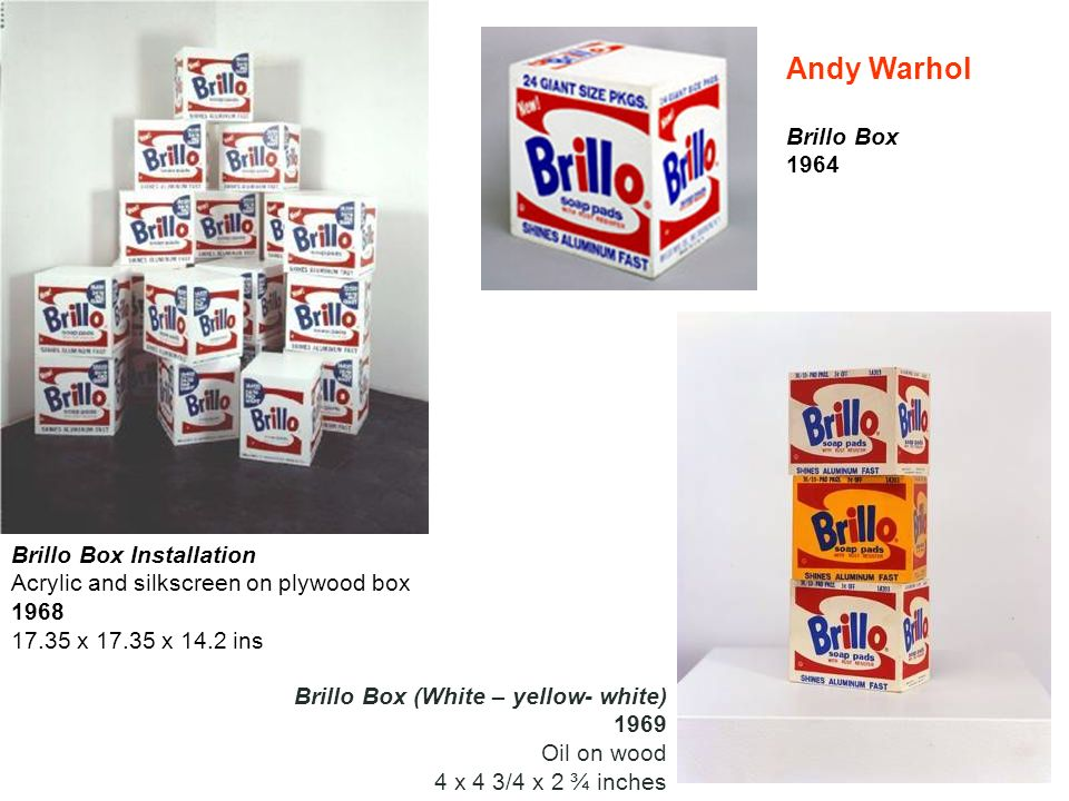 Andy Warhol Brillo Box. 1964. Brillo Box Installation Acrylic and silkscreen on plywood box. 1968 17.35 x 17.35 x 14.2 ins.