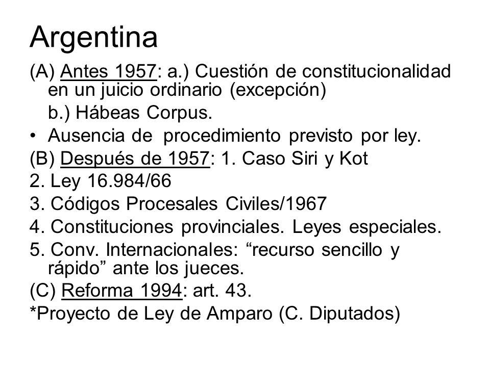 Argentina (A) Antes 1957: a.) Cuestión de constitucionalidad en un juicio ordinario (excepción) b.) Hábeas Corpus.