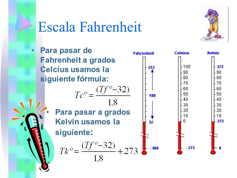 Escala Fahrenheit Para pasar de Fahrenheit a grados Celcius usamos la siguiente fórmula: Para pasar a grados Kelvin usamos la siguiente: