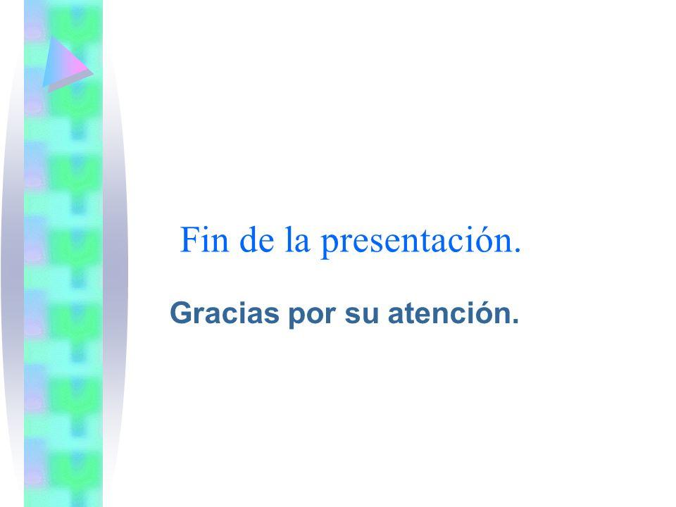 Fin de la presentación. Gracias por su atención.