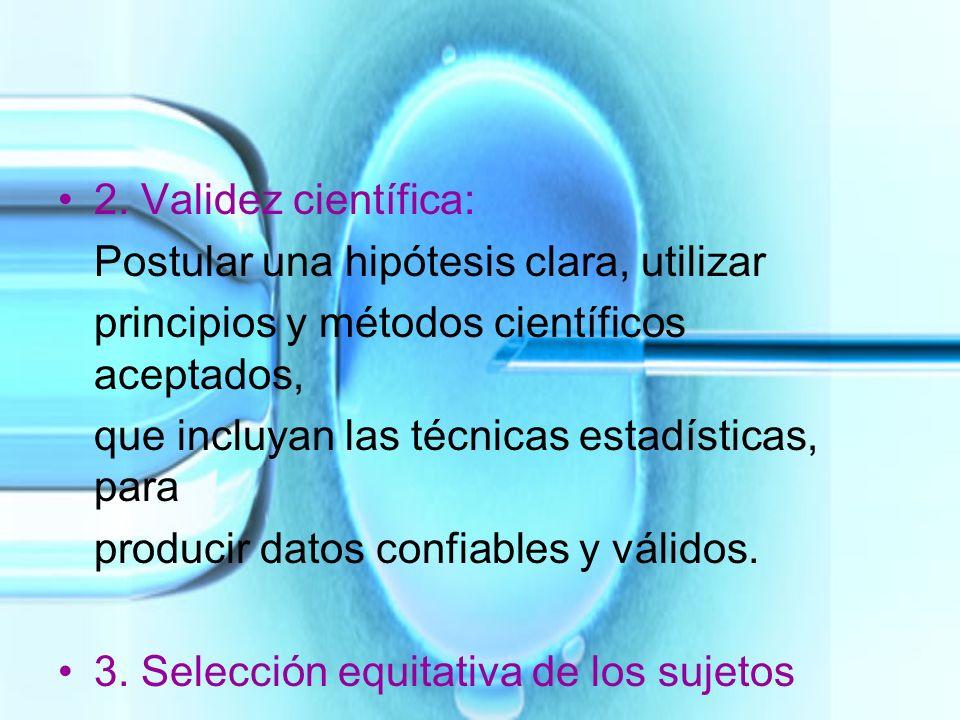 2. Validez científica:Postular una hipótesis clara, utilizar. principios y métodos científicos aceptados,