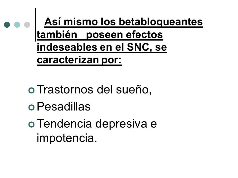 Así mismo los betabloqueantes también poseen efectos indeseables en el SNC, se caracterizan por: