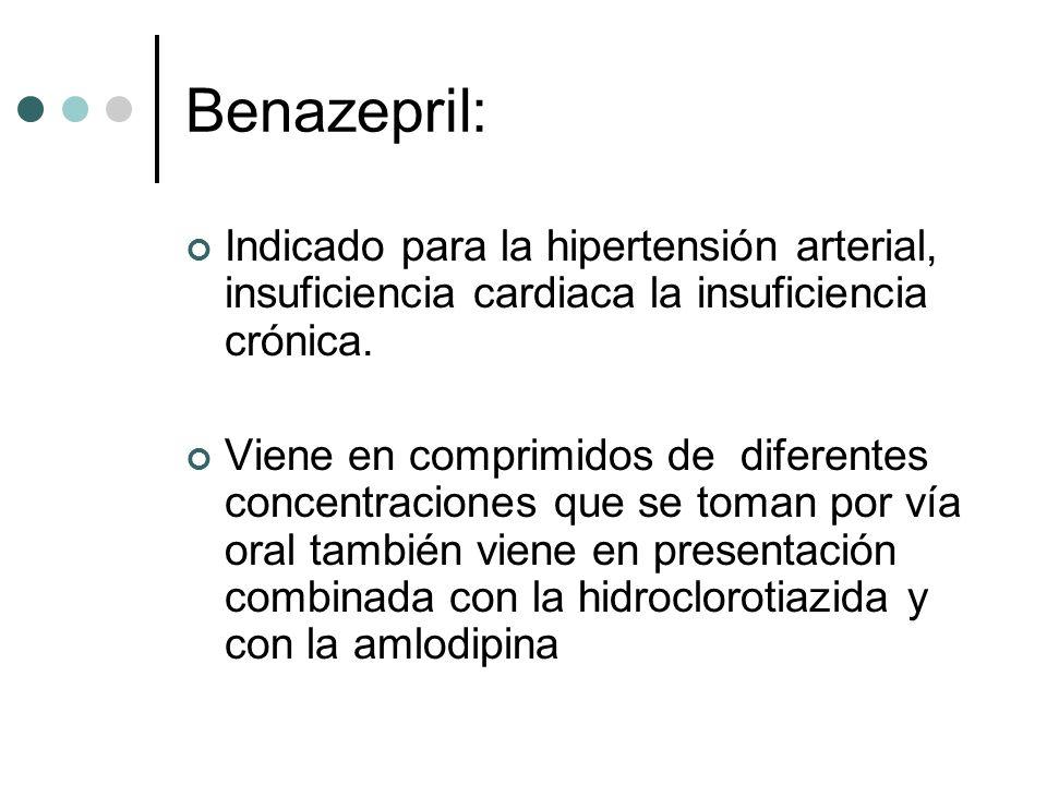 Benazepril: Indicado para la hipertensión arterial, insuficiencia cardiaca la insuficiencia crónica.