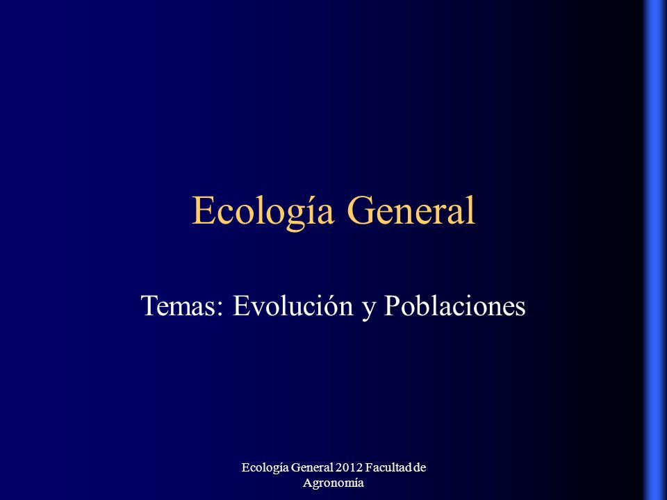 Ecología General Temas: Evolución y Poblaciones