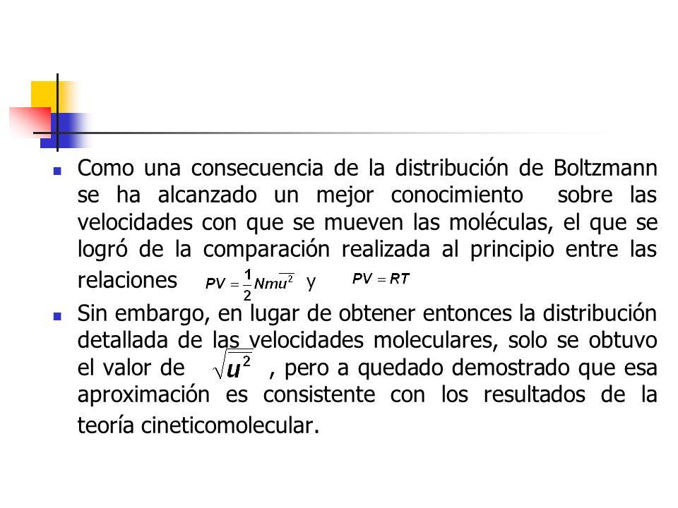 Como una consecuencia de la distribución de Boltzmann se ha alcanzado un mejor conocimiento sobre las velocidades con que se mueven las moléculas, el que se logró de la comparación realizada al principio entre las relaciones y