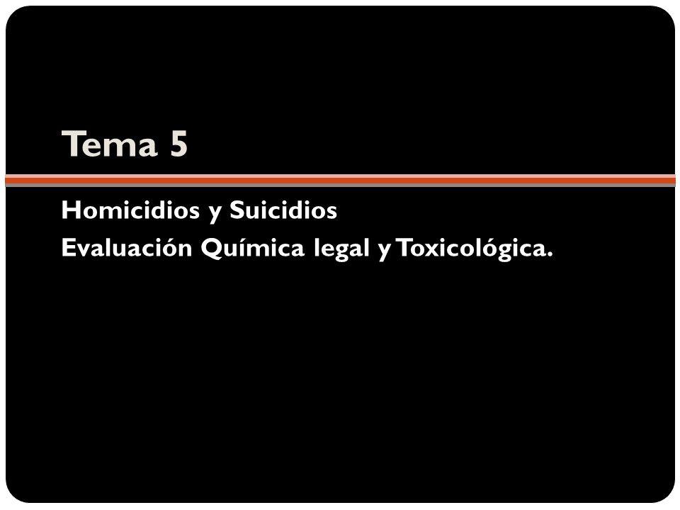 Tema 5 Homicidios y Suicidios Evaluación Química legal y Toxicológica.