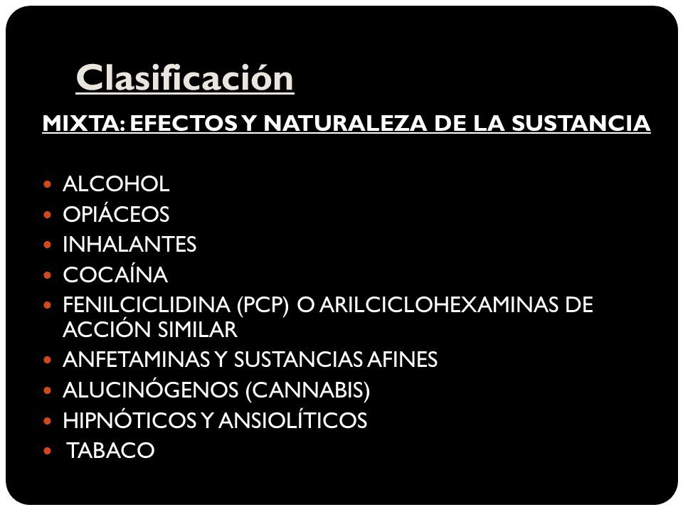 Clasificación MIXTA: EFECTOS Y NATURALEZA DE LA SUSTANCIA ALCOHOL