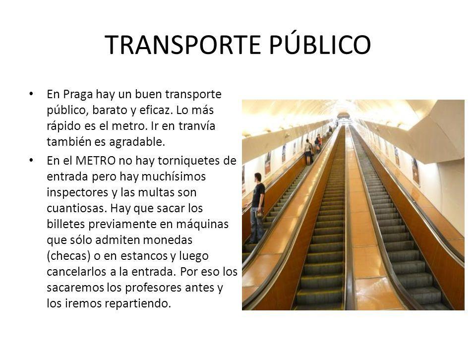TRANSPORTE PÚBLICO En Praga hay un buen transporte público, barato y eficaz. Lo más rápido es el metro. Ir en tranvía también es agradable.