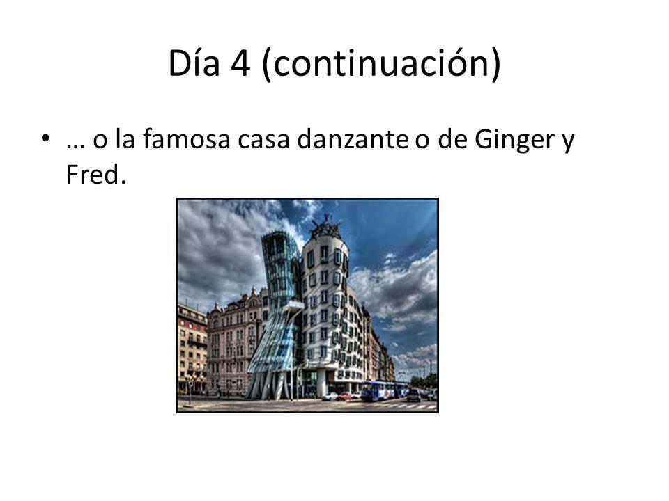 Día 4 (continuación) … o la famosa casa danzante o de Ginger y Fred.