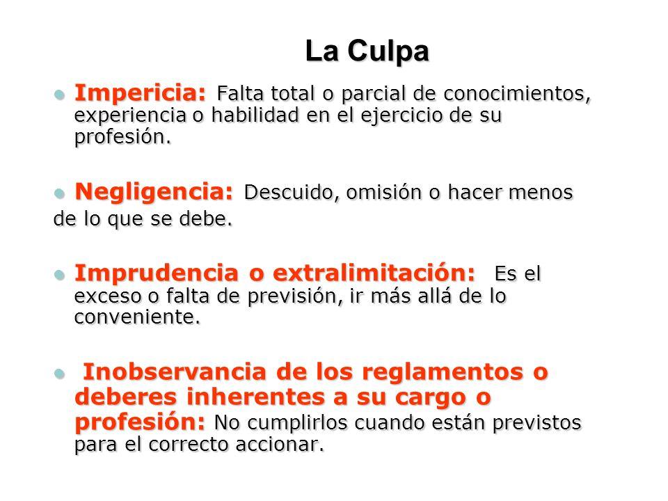 La Culpa Impericia: Falta total o parcial de conocimientos, experiencia o habilidad en el ejercicio de su profesión.