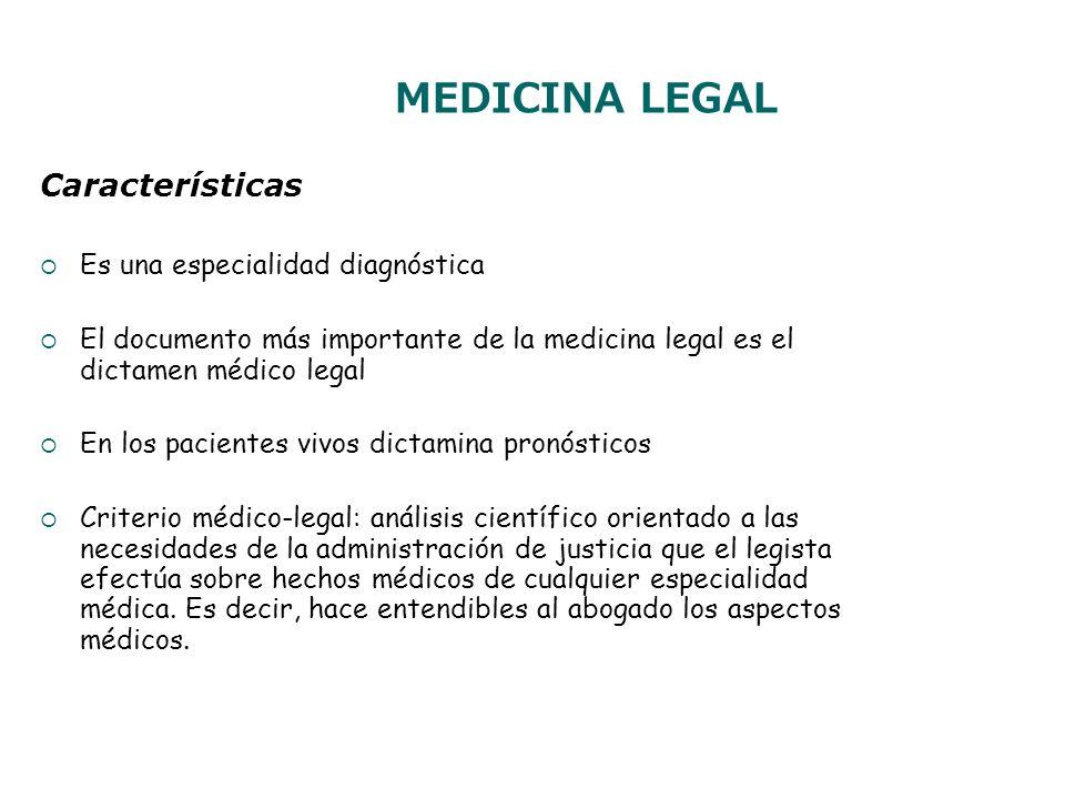 MEDICINA LEGAL Características Es una especialidad diagnóstica