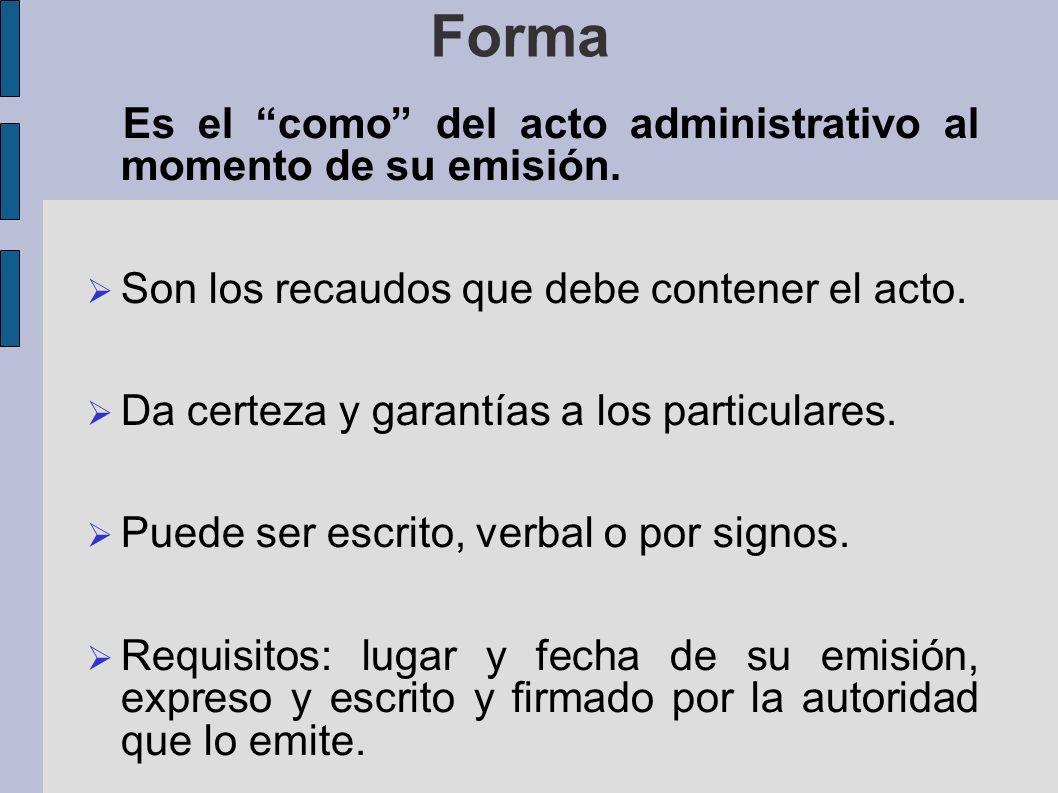 Forma Es el como del acto administrativo al momento de su emisión.
