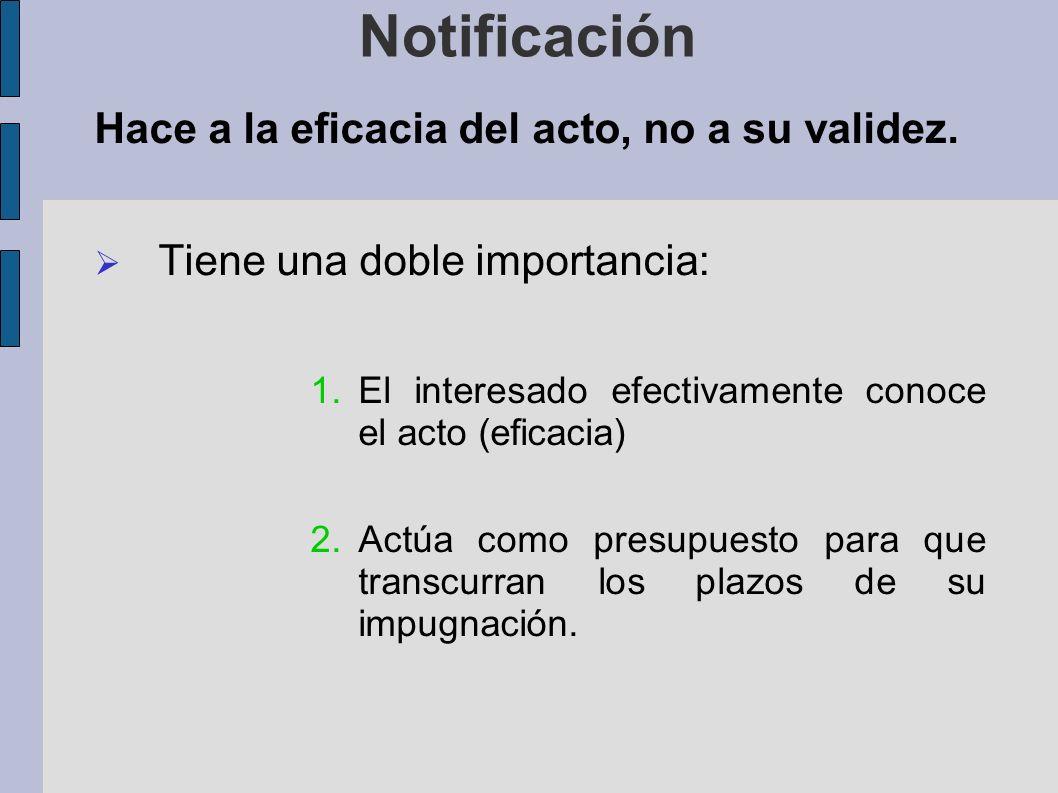 Notificación Hace a la eficacia del acto, no a su validez.