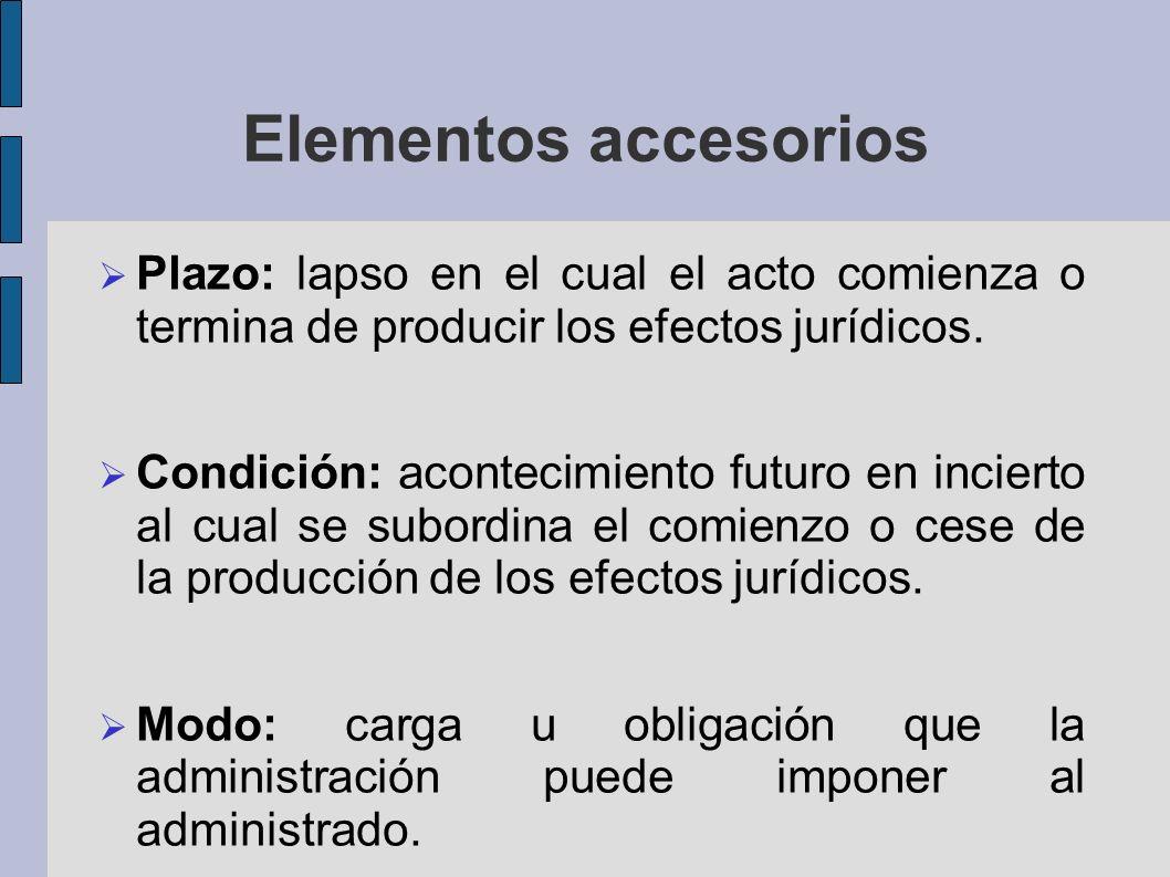Elementos accesorios Plazo: lapso en el cual el acto comienza o termina de producir los efectos jurídicos.