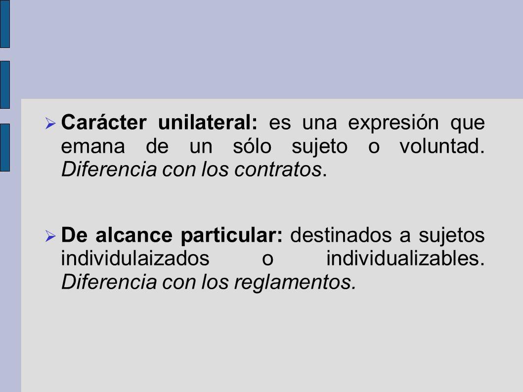 Carácter unilateral: es una expresión que emana de un sólo sujeto o voluntad. Diferencia con los contratos.