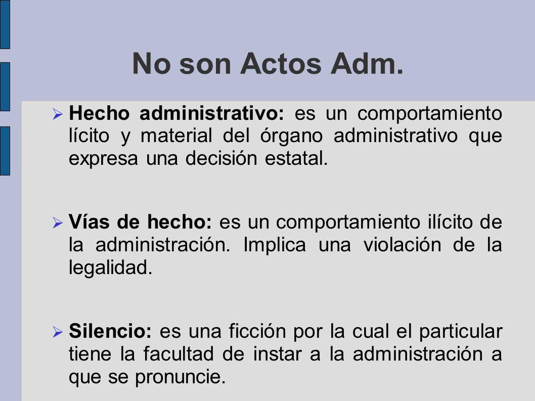 No son Actos Adm. Hecho administrativo: es un comportamiento lícito y material del órgano administrativo que expresa una decisión estatal.