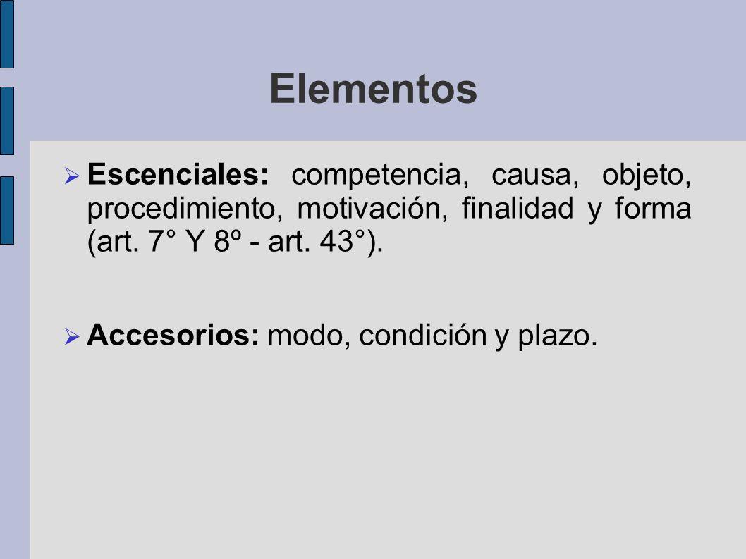 Elementos Escenciales: competencia, causa, objeto, procedimiento, motivación, finalidad y forma (art. 7° Y 8º - art. 43°).