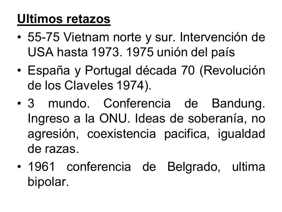 Ultimos retazos 55-75 Vietnam norte y sur. Intervención de USA hasta 1973. 1975 unión del país.