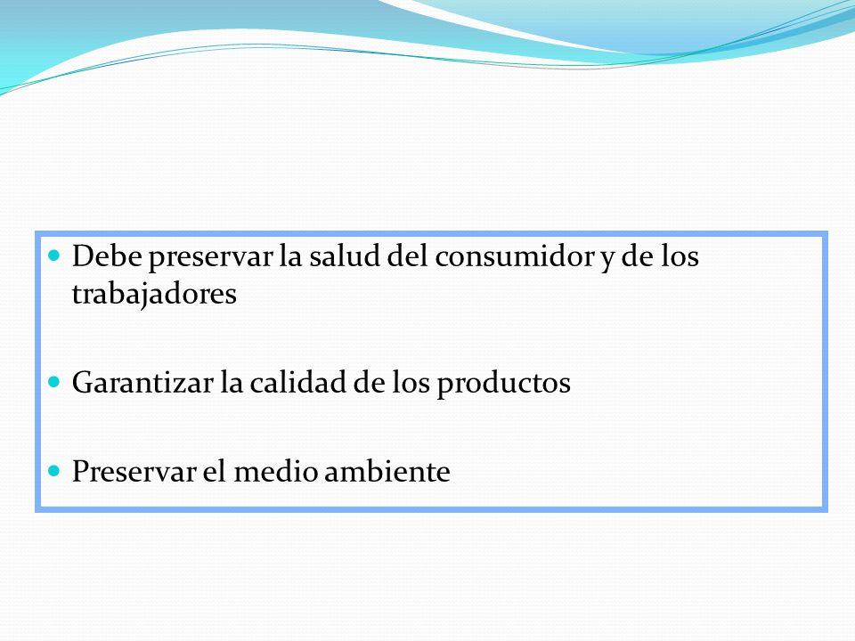 Debe preservar la salud del consumidor y de los trabajadores