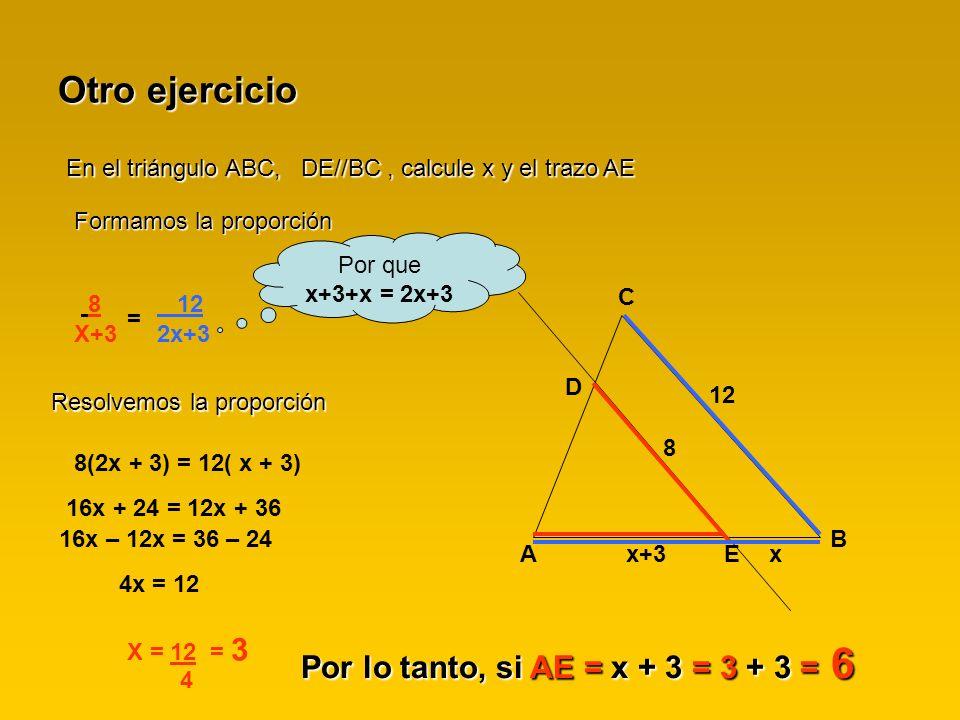 Otro ejercicio Por lo tanto, si AE = x + 3 = 3 + 3 = 6