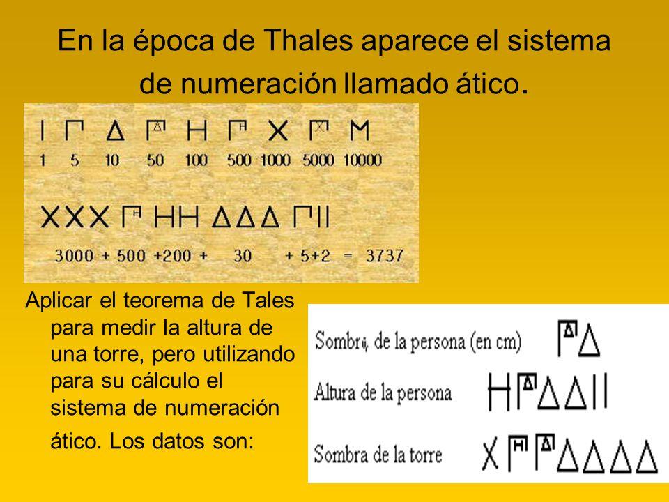 En la época de Thales aparece el sistema de numeración llamado ático.