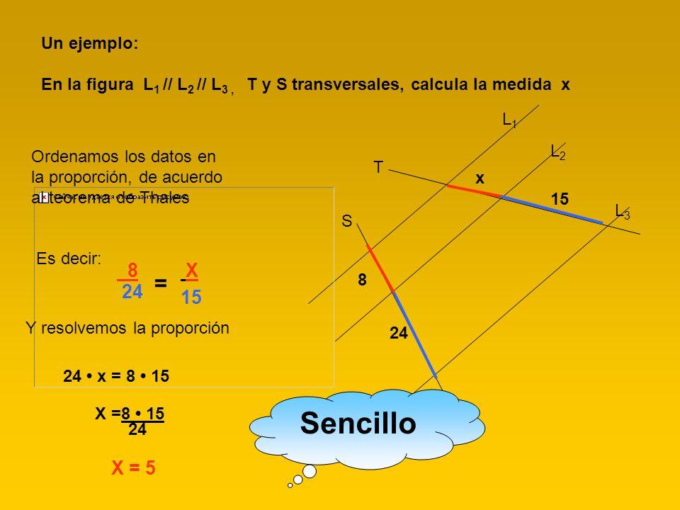 Un ejemplo: En la figura L1 // L2 // L3 , T y S transversales, calcula la medida x