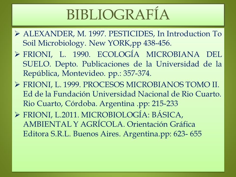 BIBLIOGRAFÍA ALEXANDER, M. 1997. PESTICIDES, In Introduction To Soil Microbiology. New YORK,pp 438-456.