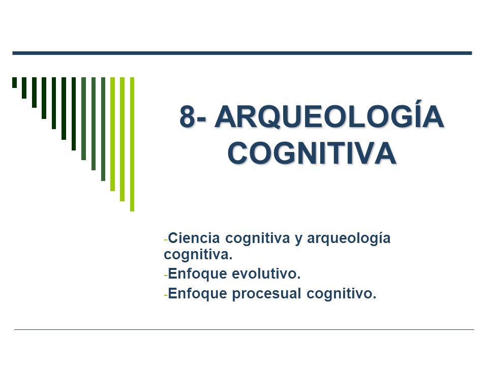 8- ARQUEOLOGÍA COGNITIVA