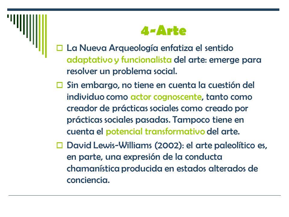 4-Arte La Nueva Arqueología enfatiza el sentido adaptativo y funcionalista del arte: emerge para resolver un problema social.