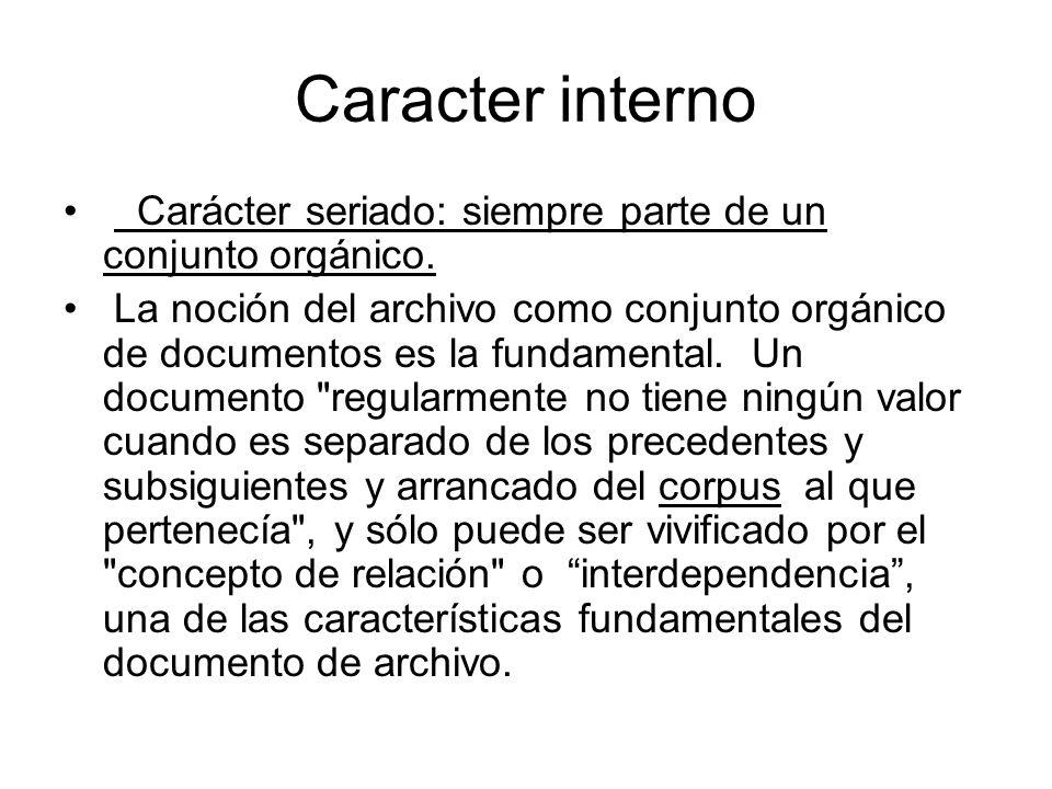 Caracter interno Carácter seriado: siempre parte de un conjunto orgánico.