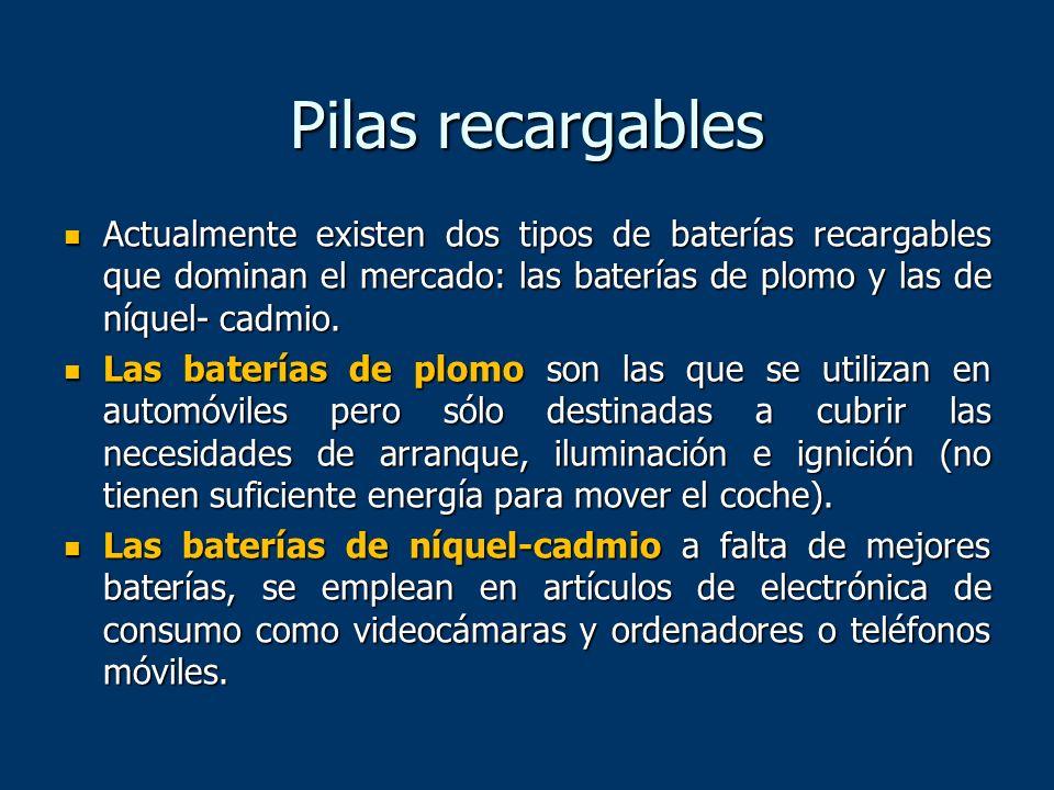 Pilas recargablesActualmente existen dos tipos de baterías recargables que dominan el mercado: las baterías de plomo y las de níquel- cadmio.