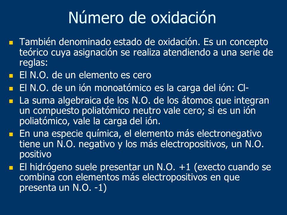 Número de oxidación También denominado estado de oxidación. Es un concepto teórico cuya asignación se realiza atendiendo a una serie de reglas: